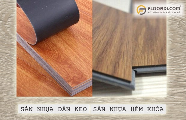 Nên dùng sàn nhựa hèm khóa hay sàn nhựa dán keo