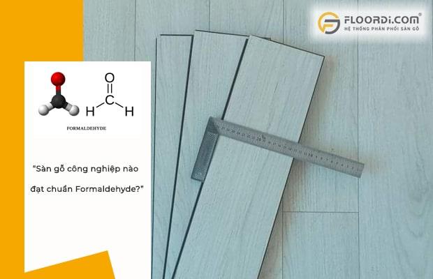 Formaldehyde là nồng độ phát thải có trong sàn gỗ công nghiệp