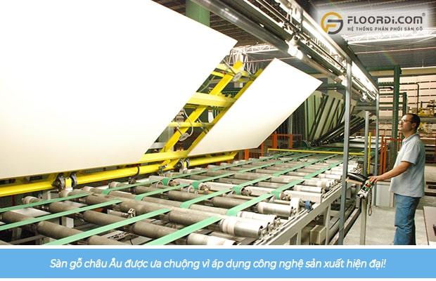 Ván sàn châu Âu được ưa chuộng phần lớn vì áp dụng công nghệ sản xuất hiện đại