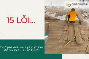 Những lỗi thường gặp khi lắp đặt sàn gỗ